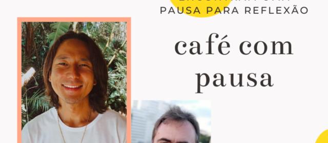 Café com Pausa #005 – Gustavo Tanaka – Autoconhecimento, Ancestralidade, Masculinidade e Propósito